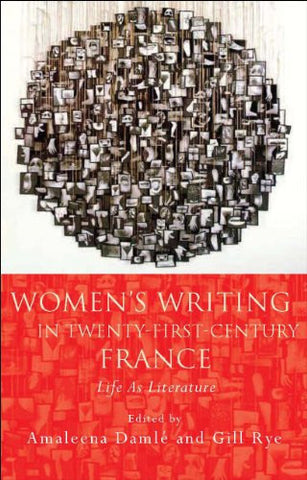 Women's Writing in Twenty-First-Century France: Life As Literature (University of Wales Press - French and Francophone Studies)