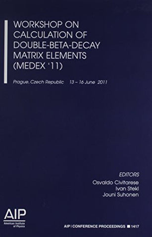 Workshop On Calculation Of Double-Beta-Decay Matrix Elements (MEDEX '11) (AIP Conference Proceedings / High Energy Physics)