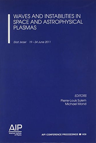 Waves and Instabilities in Space and Astrophysical Plasmas (AIP Conference Proceedings)