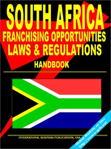 South Africa Franchising Opportunities and Regulations Handbook: (South Africa Investment and Business Library)