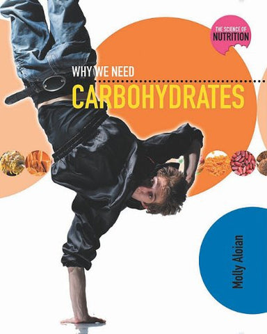 Why We Need Carbohydrates (Science of Nutrition)