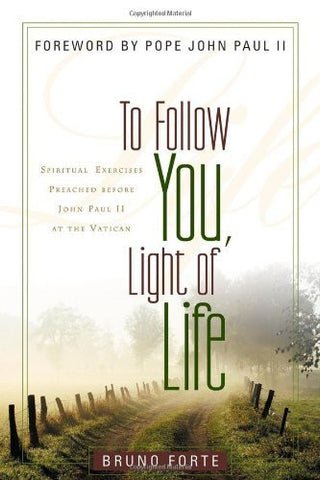 To Follow You, Light of Life: Spiritual Exercises Preached before John Paul II at the Vatican (Italian Texts and Studies on Religion and Society)