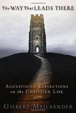 The Way That Leads There: Augustinian Reflections on the Christian Life