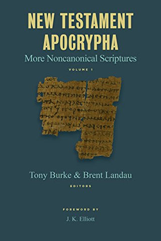 New Testament Apocrypha: More Noncanonical Scriptures