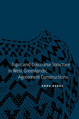 Topic and Discourse Structure in West Greenlandic Agreement Constructions (Studies in the Native Languages of the Americas)