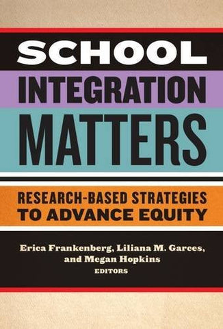 School Integration Matters: Research-Based Strategies to Advance Equity (Multicultural Education)