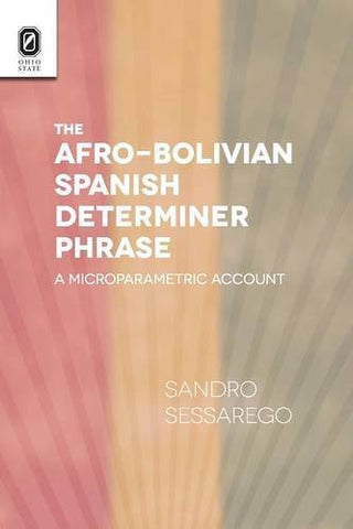 The Afro-Bolivian Spanish Determiner Phrase: A Microparametric Account (Theoretical Developments in Hispanic Lin)