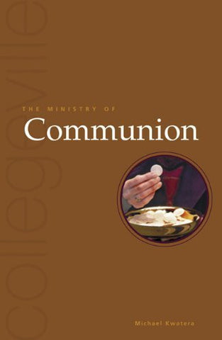The Ministry Of Communion: Second Edition (Collegeville Ministry)