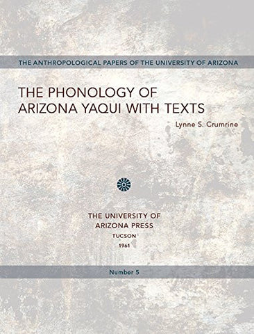 Phonology of Arizona Yaqui with Texts (Anthropological Papers)