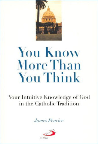 You Know More Than You Think: Your Intuitive Knowledge of God in the Catholic Tradition