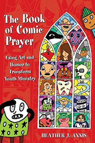 The Book of Comic Prayer: Using Art and Humor to Transform Youth Ministry