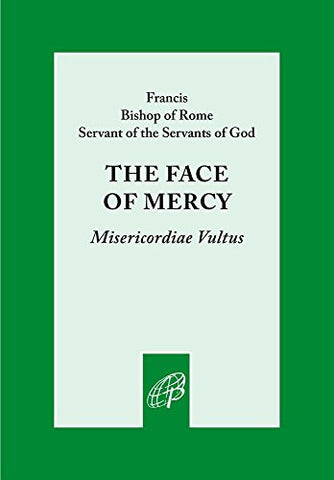 The Face of Mercy: Misericordiae Vultus: Bull of Indiction of the Extraordinary Jubilee of Mercy