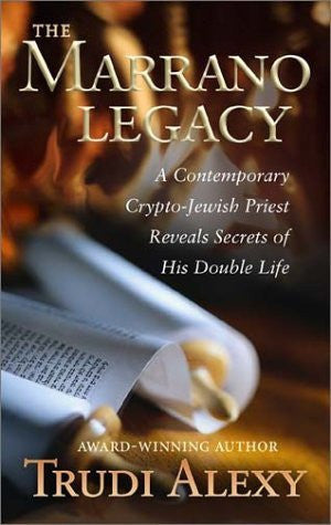 The Marrano Legacy: A Contemporary Crypto-Jewish Priest Reveals Secrets of His Double Life