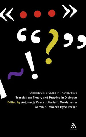 Translation: Theory and Practice in Dialogue (Bloomsbury Studies in Translation)