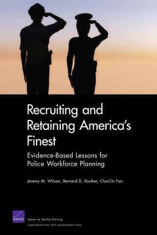 Recruiting and Retaining America's Finest: Evidence-Based Lessons for Police Workforce Planning (Rand Corporation Monograph)