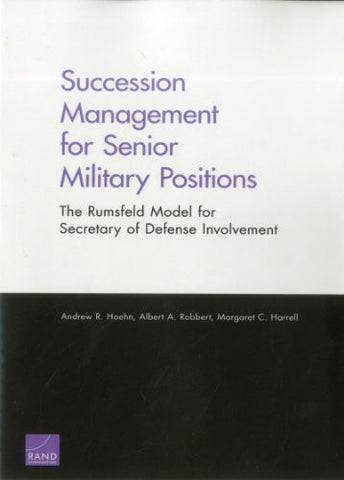 Succession Management for Senior Military Positions: The Rumsfeld Model for Secretary of Defense Involvement
