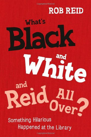 What's Black and White and Reid All Over?: Something Hilarious Happened at the Library