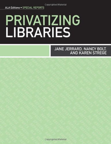 Privatizing Libraries (Ala Editions: Special Reports)