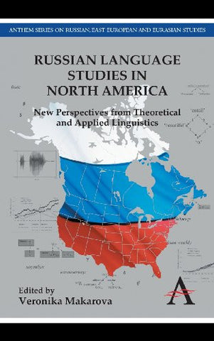 Russian Language Studies in North America: New Perspectives from Theoretical and Applied Linguistics (Anthem Series on Russian, East European and Eurasian Studies)