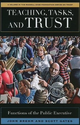 Teaching, Tasks, and Trust: Functions of the Public Executive (Russell Sage Foundation Series on Trust (Unnumbered Paperback))