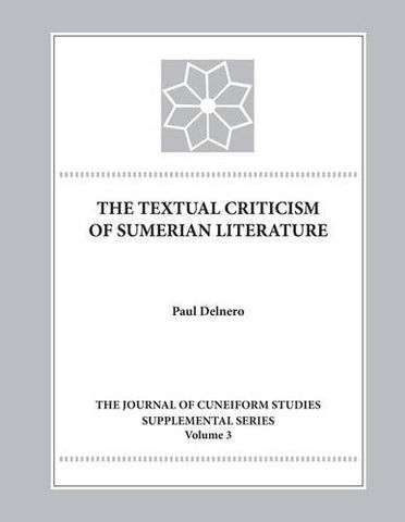 The Textual Criticism of Sumerian Literature (Journal of Cuneiform Studies Supplement Series) (Journal of Cuneiform Studies Supplemental Series)