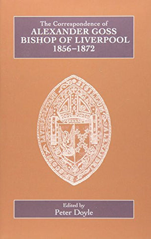 The Correspondence of Alexander Goss, Bishop of Liverpool 1856-1872 (Catholic Record Society: Records Series)