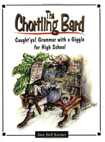 The Chortling Bard: Caught'ya! Grammar with a Giggle for High School (Maupin House)