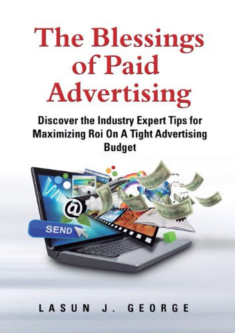 The Blessings of Paid Advertising: DISCOVER The Industry Expert Tips For Maximizing ROI On A Tight Advertising Budget