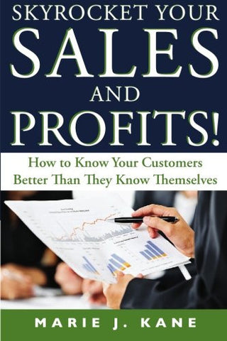 Skyrocket Your Sales and Profits!: How to Know Your Customers Better Than They Know Themselves