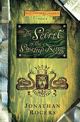 The Secret of the Swamp King (Wilderking Trilogy)