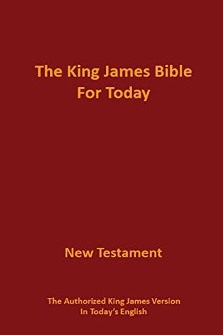 The King James Bible for Today New Testament: The Authorized King James Version in Today's English