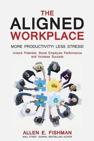 The Aligned Workplace: Unlock Potential, Boost Employee Performance and Increase Success