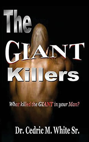 The Giant Killers: What killed the GIANT in your Man?