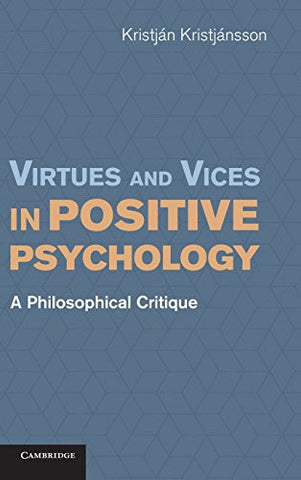 Virtues and Vices in Positive Psychology: A Philosophical Critique