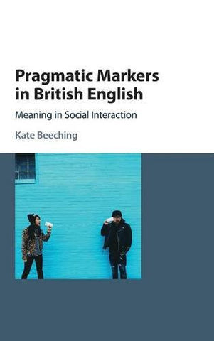 Pragmatic Markers in British English: Meaning in Social Interaction