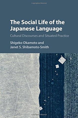 The Social Life of the Japanese Language: Cultural Discourse and Situated Practice