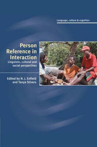 Person Reference in Interaction: Linguistic, Cultural and Social Perspectives (Language Culture and Cognition)