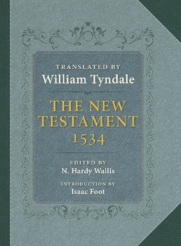 The New Testament: A Reprint of the Edition of 1534 with the Translator's Prefaces and Notes and the Variants of the Edition of 1525
