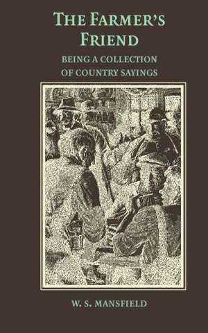 The Farmer's Friend; or, Wise Saws and Modern Instances: Being a Collection of Country Sayings