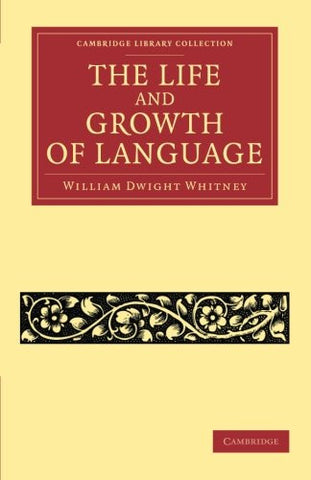 The Life and Growth of Language (Cambridge Library Collection - Linguistics)