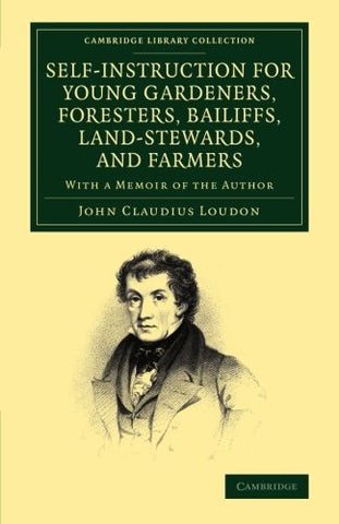 Self-Instruction for Young Gardeners, Foresters, Bailiffs, Land-Stewards, and Farmers: With a Memoir of the Author (Cambridge Library Collection - Botany and Horticulture)