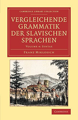 Vergleichende Grammatik der slavischen Sprachen (Cambridge Library Collection - Linguistics) (Volume 4)