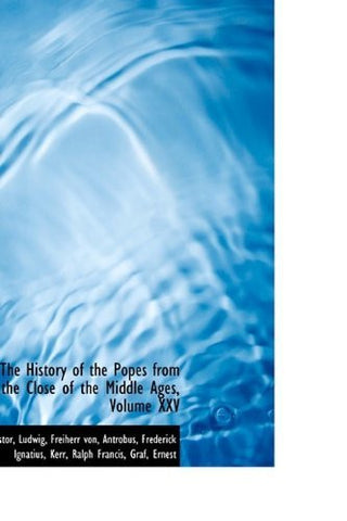 The History of the Popes from the Close of the Middle Ages, Volume XXV