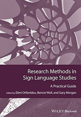Research Methods in Sign Language Studies: A Practical Guide (GMLZ - Guides to Research Methods in Language and Linguistics)