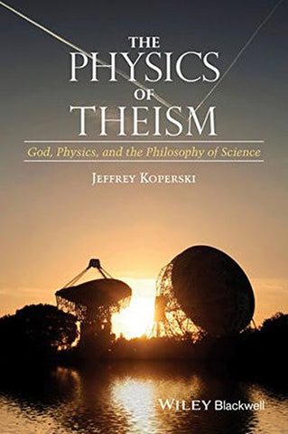 The Physics of Theism: God, Physics, and the Philosophy of Science