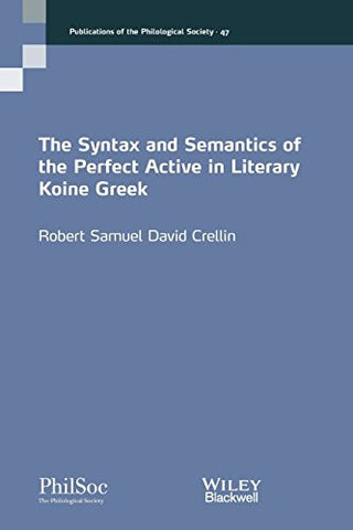 The Syntax and Semantics of the Perfect Active in Literary Koine Greek (Publications of the Philological Society)