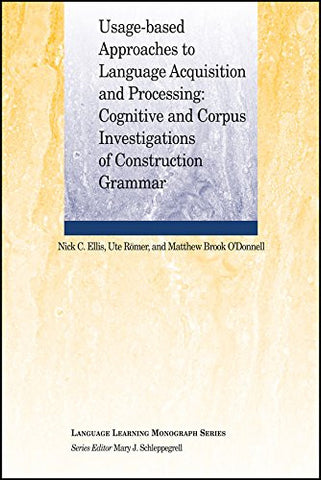 Usage-Based Approaches to Language Acquisition and Processing: Cognitive and Corpus Investigations of Construction Grammar (Monographs of the Society for Research in Child Development (MONO))