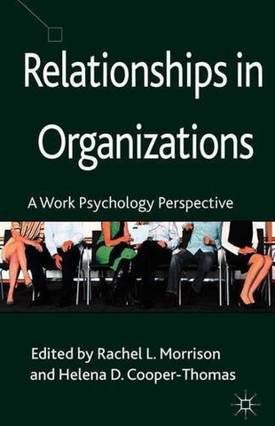 Relationships in Organizations: A Work Psychology Perspective