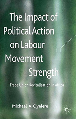The Impact of Political Action on Labour Movement Strength: Trade Union Revitalisation in Africa