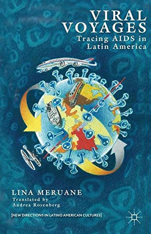 Viral Voyages: Tracing AIDS in Latin America (New Directions in Latino American Cultures)